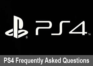 PS4 Frequently Asked Questions and Answers (FAQ)