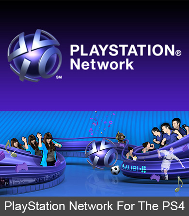 The Future of Networking: The PlayStation 4 Version of the PlayStation Network