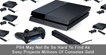 PS4 May Not Be So Hard To Find As Sony Projects Millions Of Consoles Sold