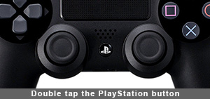 double tap the PlayStation button on the DualShock 4