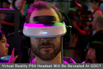 Virtual Reality PS4 Headset Will Be Revealed At GDC
