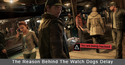 The Reason Behind The Watch Dogs Delay